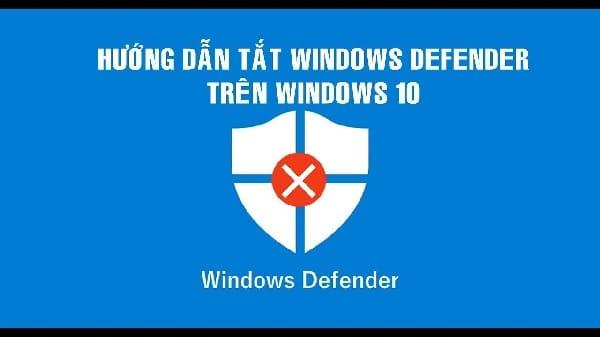 hướng dẫn tắt windows defender win 10